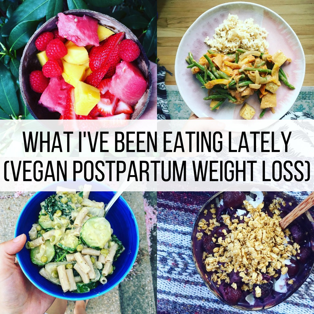 What I Ve Been Eating Lately Vegan Postpartum Weight Loss